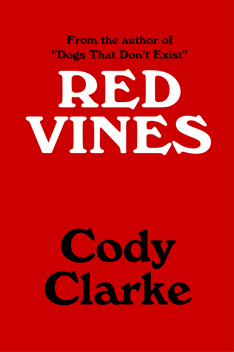 Red Vines: Ten Stories by Cody Clarke