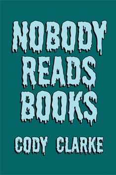 Nobody Reads Books by Cody Clarke